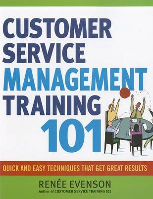 Customer Service Management Training 101: Quick and Easy Techniques That Get Great Results (BOK)