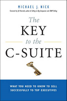 The Key to the C-Suite: What You Need to Know to Sell Successfully to Top Executives (BOK)