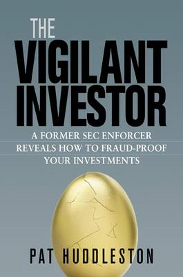 The Vigilant Investor: a Former SEC Enforcer Reveals How to Fraud-proof Your Investments (BOK)