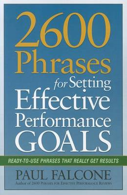 2600 Phrases for Setting Effective Performance Goals: Ready-to-Use Phrases That Really Get Results (BOK)