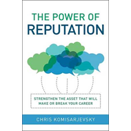 The Power of Reputation: Strengthen the Asset That Will Make or Break Your Career (BOK)