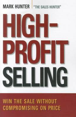 High-Profit Selling: Win the Sale Without Compromising on Price (BOK)