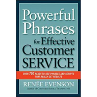 Powerful Phrases for Effective Customer Service: Over 700 Ready-to-use Phrases and Scripts That Real (BOK)