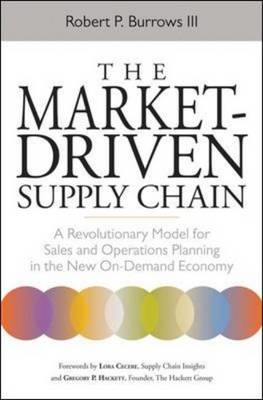 The Market-Driven Supply Chain: A Revolutionary Model for Sales and Operations Planning in the New O (BOK)