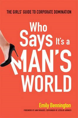 Who Says It's a Man's World: The Girls Guide to Corporate Do (BOK)