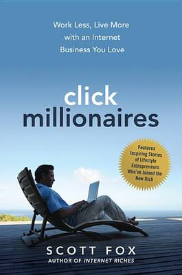 Click Millionaires: Work Less, Live More with an Internet Bu (BOK)