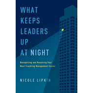 What Keeps Leaders Up at Night: Recognizing and Resolving Yo (BOK)