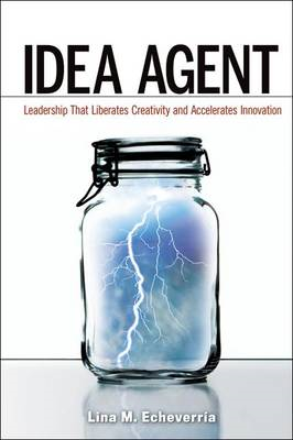 Idea Agent: Leadership That Liberates Creativity and Accelerates Innovation (BOK)