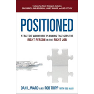 Positioned: Strategic Workforce Planning That Gets the Right Person in the Right Job (BOK)
