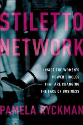 Stiletto Network: Inside the Women's Power Circles That Are (BOK)