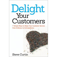 Delight Your Customers: 7 Simple Ways to Raise Your Customer (BOK)