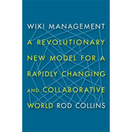 Wiki Management: A Revolutionary New Model for a Rapidly Changing and Collaborative World (BOK)