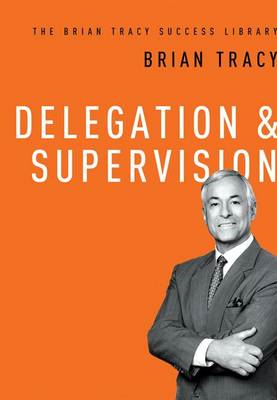 Delegation & Supervision: The Brian Tracy Success Library (BOK)