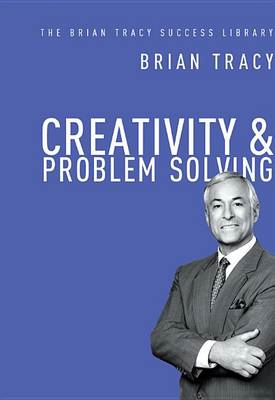 Creativity and Problem Solving: The Brian Tracy Success Libr (BOK)
