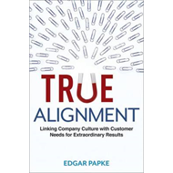True Alignment: Linking Company Culture with Customer Needs for Extraordinary Results (BOK)