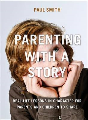 Parenting with a Story: Real-Life Lessons in Character for P (BOK)
