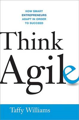 Think Agile: How Smart Entrepreneurs Adapt in Order to Succe (BOK)