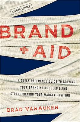 Brand Aid: A Quick Reference Guide to Solving Your Branding (BOK)