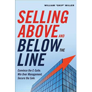 Selling Above and Below the Line: Convince the C-Suite. Win (BOK)