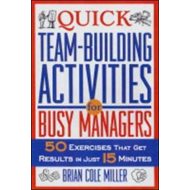 Quick Team-building Activities for Busy Managers: 50 Exercises That Get Results in Just 15 Minutes (BOK)