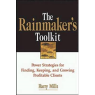 The Rainmaker's Toolkit: Power Strategies for Finding, Keeping and Growing Profitable Clients (BOK)