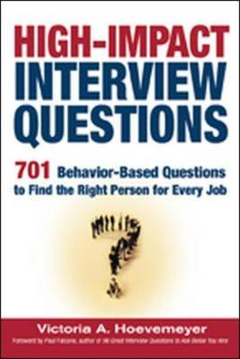 High-Impact Interview Questions: 701 Behavior-based Questions to Find the Right Person for Every Job (BOK)