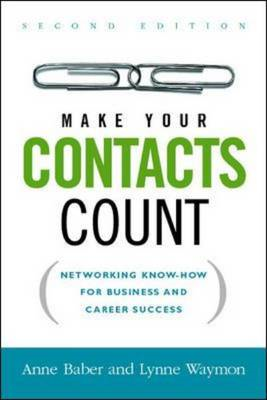 Make Your Contacts Count: Networking Know-How for Business and Career Success (BOK)