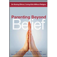 Parenting Beyond Belief: On Raising Ethical, Caring Kids Without Religion (BOK)