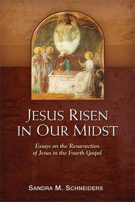 Jesus Risen in Our Midst: Essays on the Resurrection of Jesus in the Fourth Gospel (BOK)