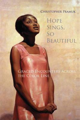 Hope Sings, So Beautiful: Graced Encounters Across the Color Line (BOK)