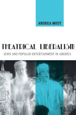 Theatrical Liberalism: Jews and Popular Entertainment in America (BOK)