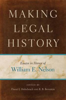 Making Legal History: Essays in Honor of William E. Nelson (BOK)