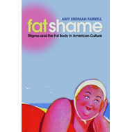 Fat Shame: Stigma and the Fat Body in American Culture (BOK)
