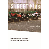 Street Kids: Homeless Youth, Outreach, and Policing New York's Streets (BOK)