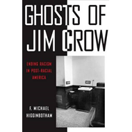 Ghosts of Jim Crow: Ending Racism in Post-Racial America (BOK)