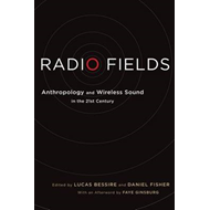 Radio Fields: Anthropology and Wireless Sound in the 21st Century (BOK)