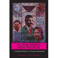 In the Spirit of a New People: The Cultural Politics of the Chicano Movement (BOK)