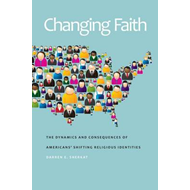 Changing Faith: The Dynamics and Consequences of Americans' Shifting Religious Identities (BOK)