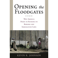 Opening the Floodgates: Why America Needs to Rethink Its Borders and Immigration Laws (BOK)