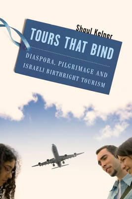 Tours That Bind: Diaspora, Pilgrimage, and Israeli Birthright Tourism (BOK)