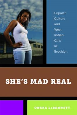 She's Mad Real: Popular Culture and West Indian Girls in Brooklyn (BOK)