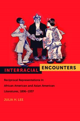 Interracial Encounters: Reciprocal Representations in African American and Asian American Literature (BOK)