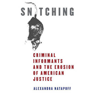 Snitching: Criminal Informants and the Erosion of American Justice (BOK)