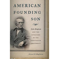 American Founding Son: John Bingham and the Invention of the Fourteenth Amendment (BOK)