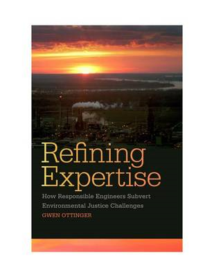 Refining Expertise: How Responsible Engineers Subvert Environmental Justice Challenges (BOK)