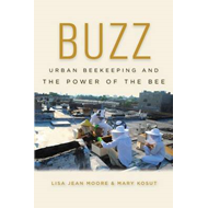 Buzz: Urban Beekeeping and the Power of the Bee (BOK)