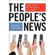 The People's News: Media, Politics, and the Demands of Capitalism (BOK)