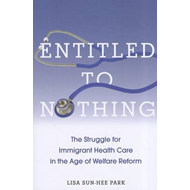 Entitled to Nothing: The Struggle for Immigrant Health Care in the Age of Welfare Reform (BOK)