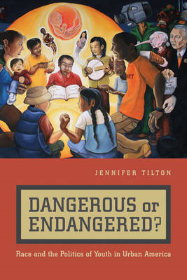 Dangerous or Endangered?: Race and the Politics of Youth in Urban America (BOK)