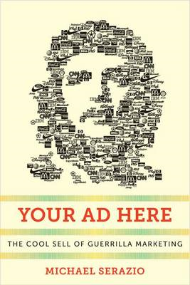 Your Ad Here: The Cool Sell of Guerrilla Marketing (BOK)